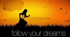 How to follow your dreams